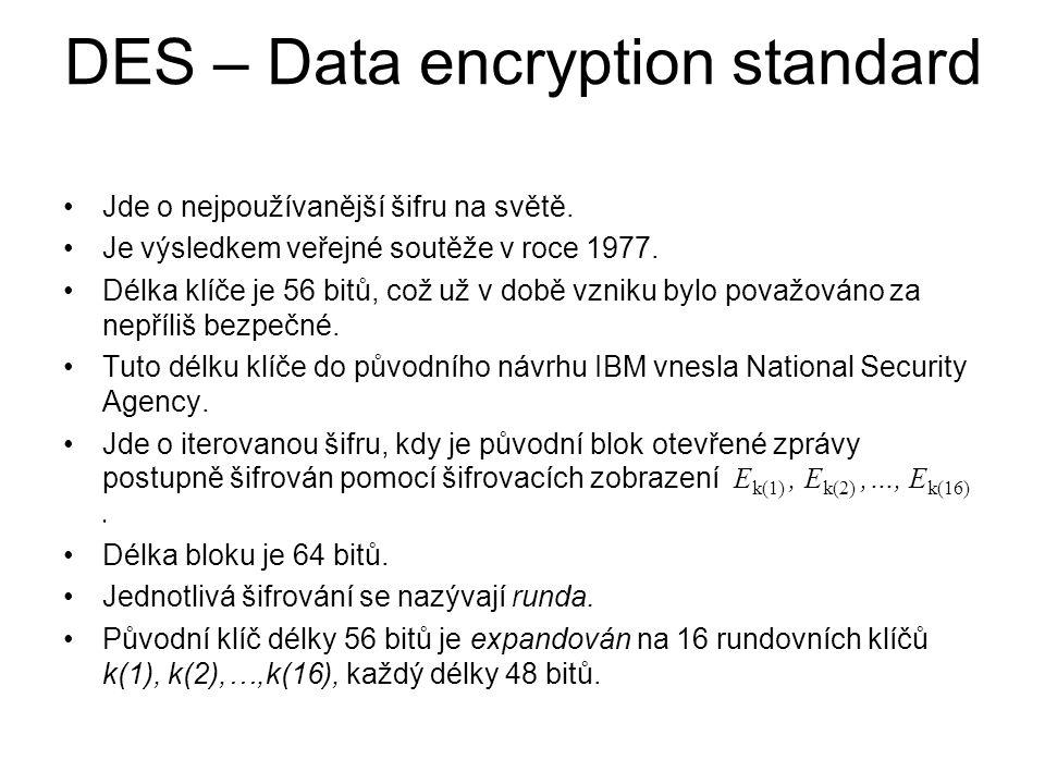 DES – Data encryption standard Jde o nejpoužívanější šifru na světě. Je výsledkem veřejné soutěže v roce 1977. Délka klíče je 56 bitů, což už v době v