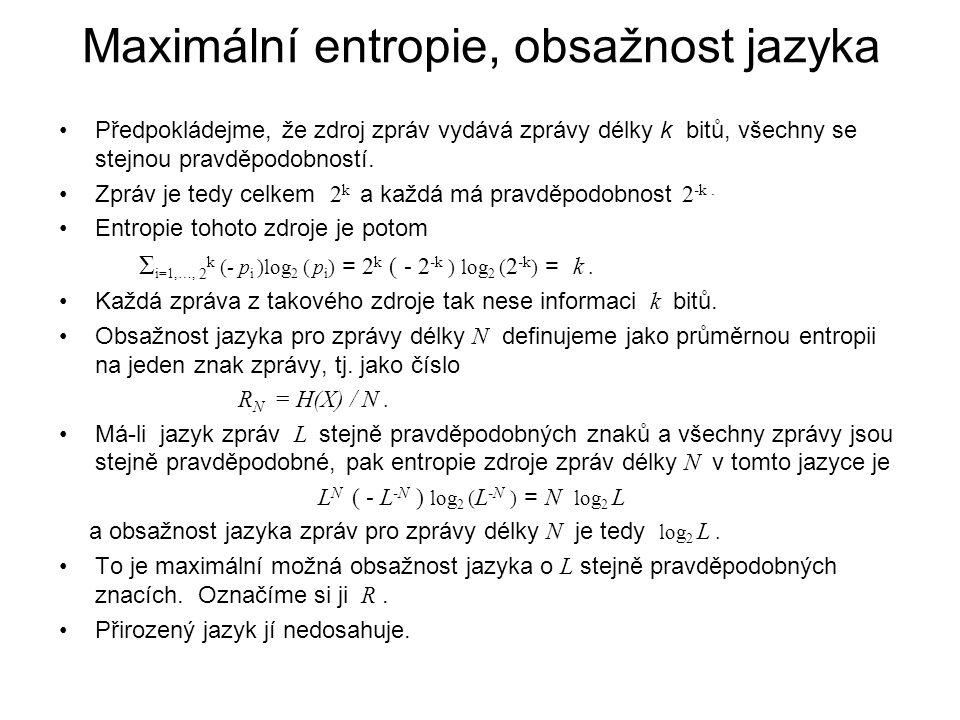Maximální entropie, obsažnost jazyka Předpokládejme, že zdroj zpráv vydává zprávy délky k bitů, všechny se stejnou pravděpodobností. Zpráv je tedy cel