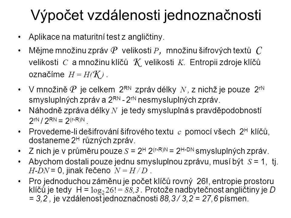 Výpočet vzdálenosti jednoznačnosti Aplikace na maturitní test z angličtiny. Mějme množinu zpráv P velikosti P, množinu šifrových textů C velikosti C a