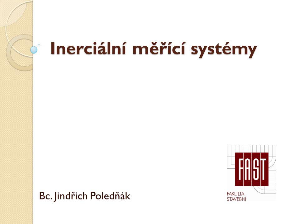 Inerciální měřící systémy Bc. Jindřich Poledňák