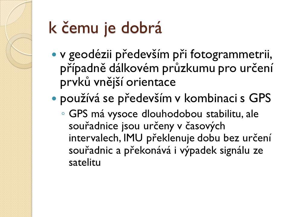 k čemu je dobrá v geodézii především při fotogrammetrii, případně dálkovém průzkumu pro určení prvků vnější orientace používá se především v kombinaci