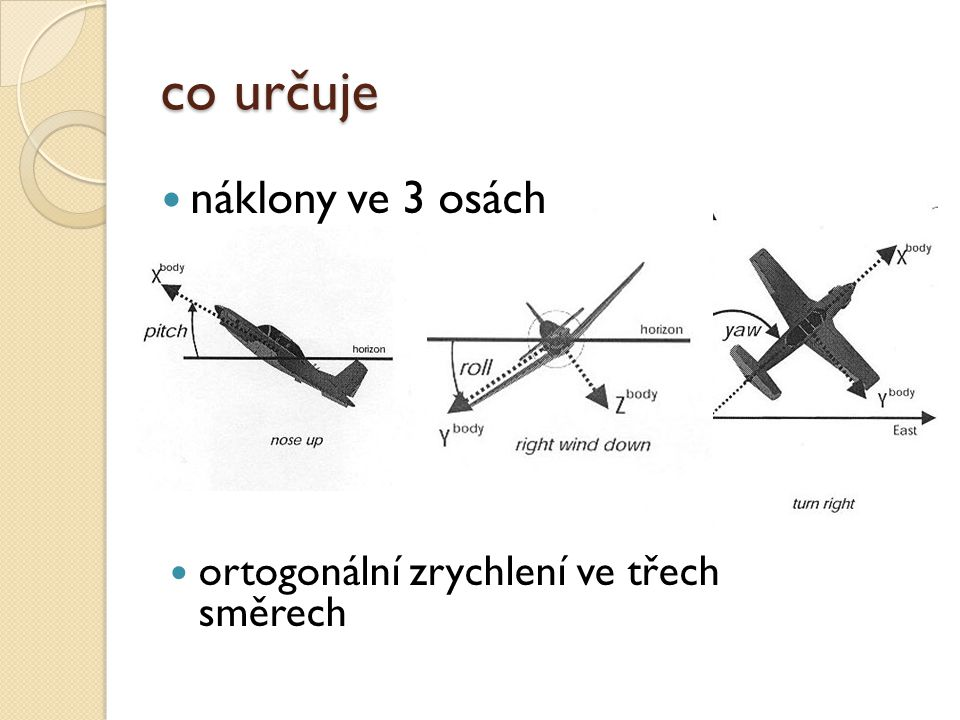 IMU základem jsou dva typy senzorů ◦ gyroskop ◦ akcelerometr může obsahovat i další senzory, např.