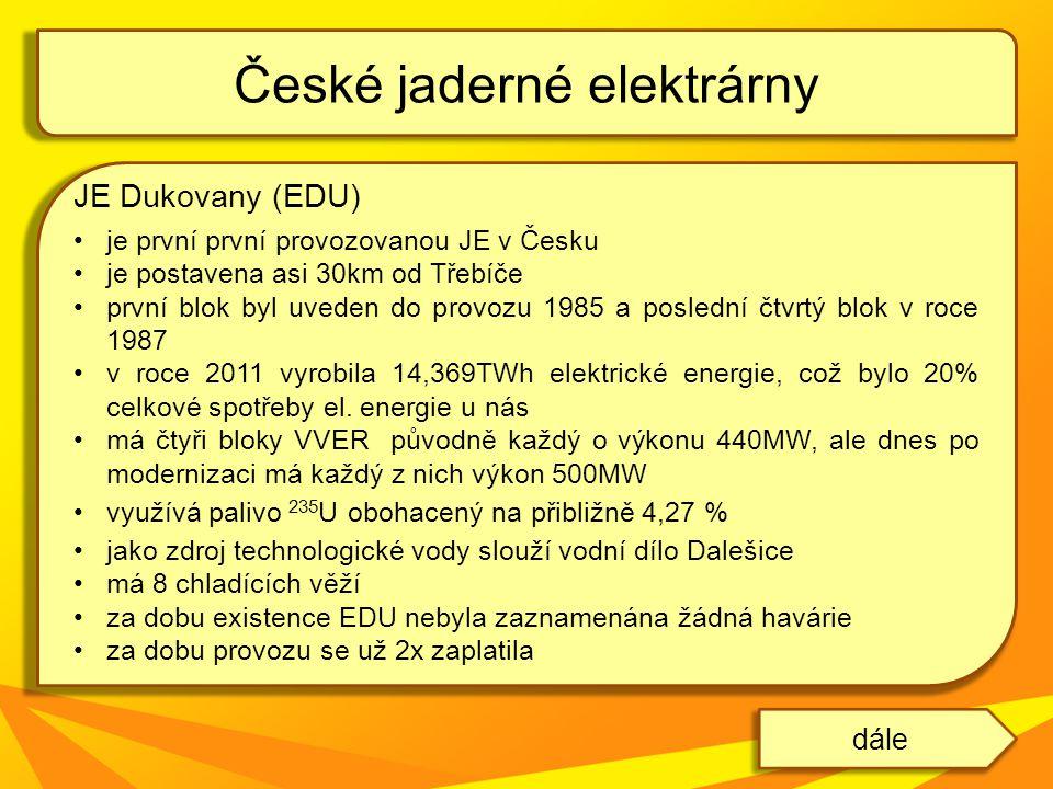 JE Dukovany (EDU) je první první provozovanou JE v Česku je postavena asi 30km od Třebíče první blok byl uveden do provozu 1985 a poslední čtvrtý blok v roce 1987 v roce 2011 vyrobila 14,369TWh elektrické energie, což bylo 20% celkové spotřeby el.
