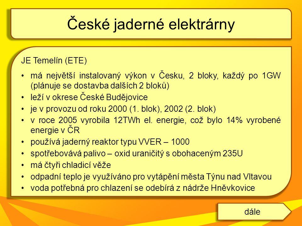 JE Temelín (ETE) má největší instalovaný výkon v Česku, 2 bloky, každý po 1GW (plánuje se dostavba dalších 2 bloků) leží v okrese České Budějovice je