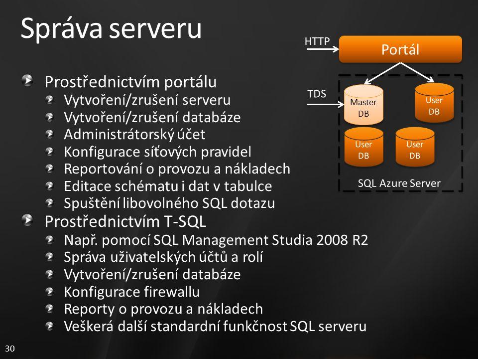 30 Správa serveru Prostřednictvím portálu Vytvoření/zrušení serveru Vytvoření/zrušení databáze Administrátorský účet Konfigurace síťových pravidel Reportování o provozu a nákladech Editace schématu i dat v tabulce Spuštění libovolného SQL dotazu Prostřednictvím T-SQL Např.