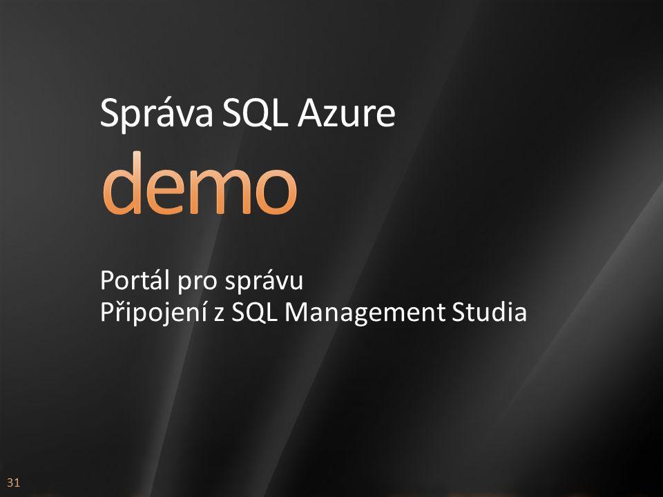 31 Správa SQL Azure Portál pro správu Připojení z SQL Management Studia