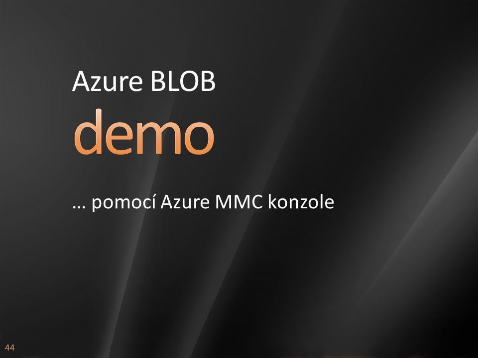 44 Azure BLOB … pomocí Azure MMC konzole