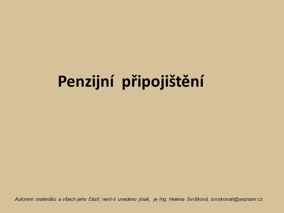 Penzijní připojištění Autorem materiálu a všech jeho částí, není-li uvedeno jinak, je Ing. Helena Svršková, svrskovah@seznam.cz