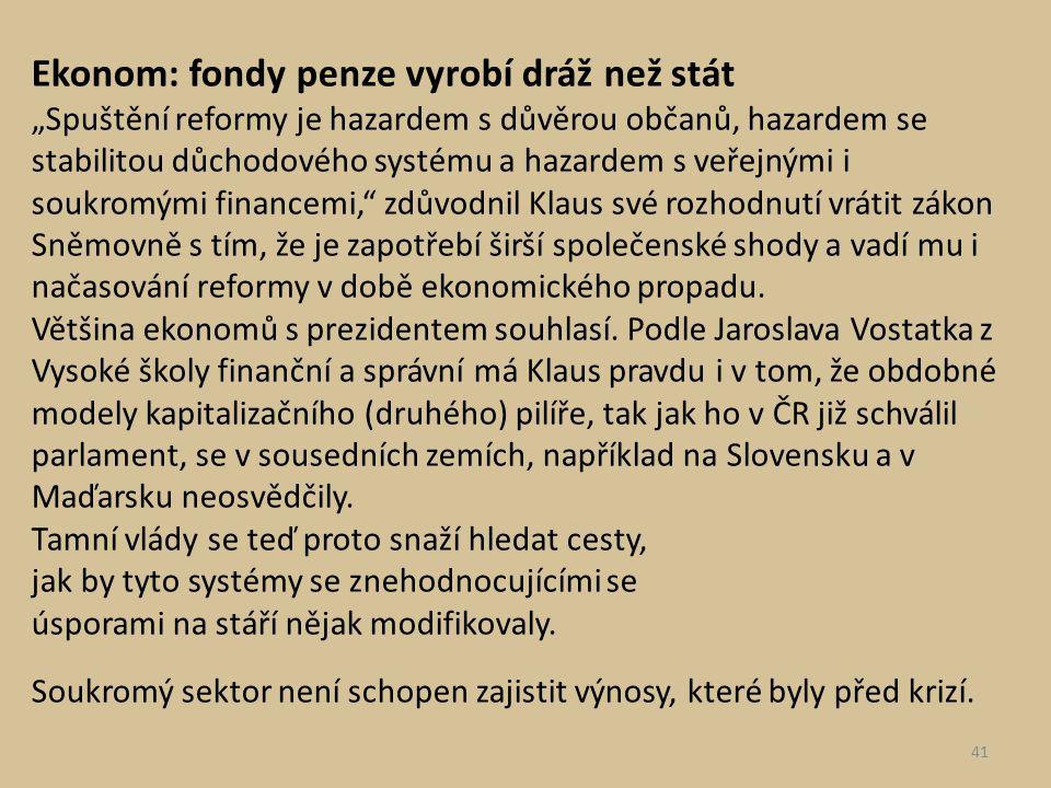 """Ekonom: fondy penze vyrobí dráž než stát """"Spuštění reformy je hazardem s důvěrou občanů, hazardem se stabilitou důchodového systému a hazardem s veřej"""