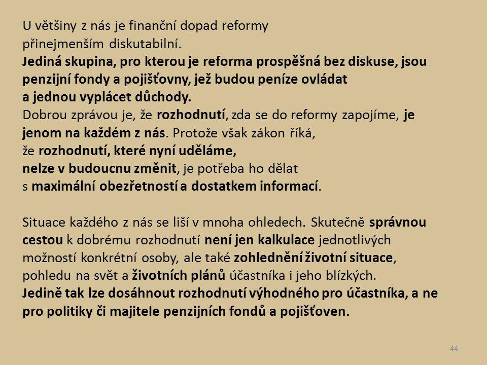 U většiny z nás je finanční dopad reformy přinejmenším diskutabilní. Jediná skupina, pro kterou je reforma prospěšná bez diskuse, jsou penzijní fondy