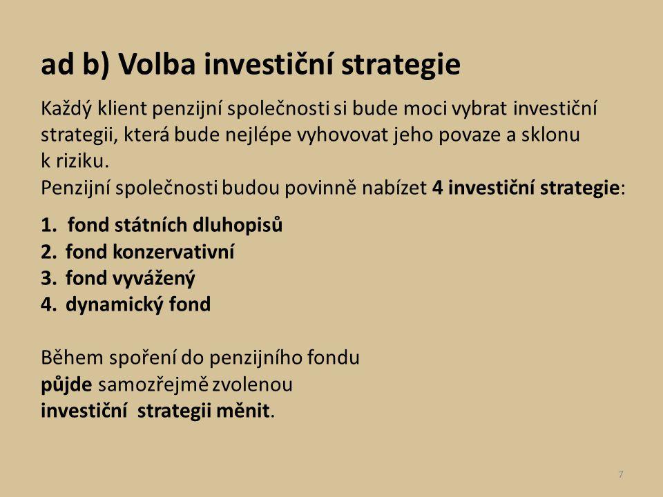 ad b) Volba investiční strategie Každý klient penzijní společnosti si bude moci vybrat investiční strategii, která bude nejlépe vyhovovat jeho povaze
