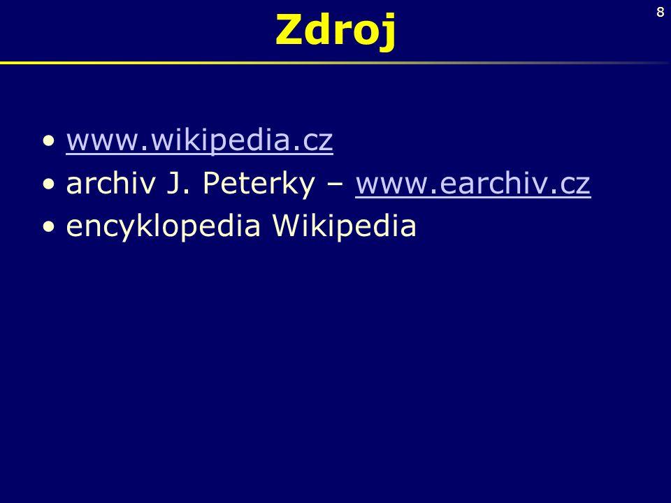 8 Zdroj www.wikipedia.cz archiv J. Peterky – www.earchiv.czwww.earchiv.cz encyklopedia Wikipedia