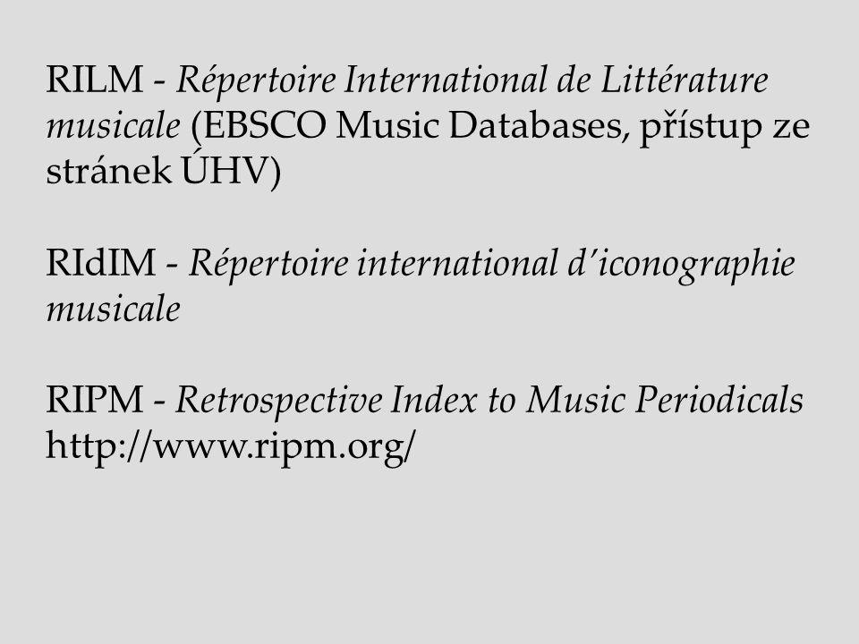 RILM - Répertoire International de Littérature musicale (EBSCO Music Databases, přístup ze stránek ÚHV) RIdIM - Répertoire international d'iconographi