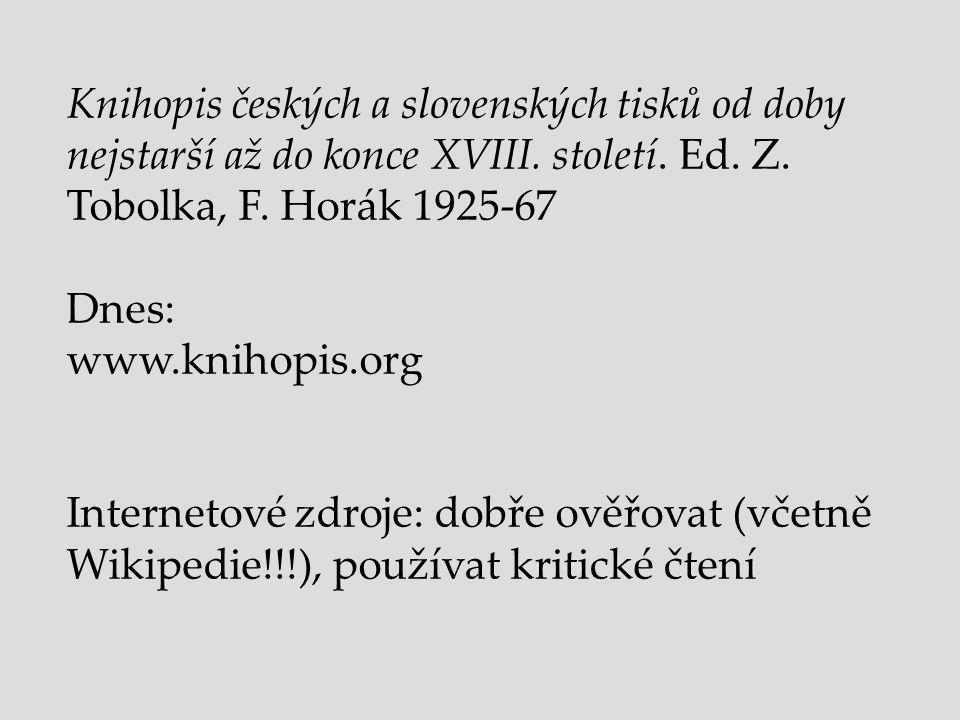 Knihopis českých a slovenských tisků od doby nejstarší až do konce XVIII. století. Ed. Z. Tobolka, F. Horák 1925-67 Dnes: www.knihopis.org Internetové