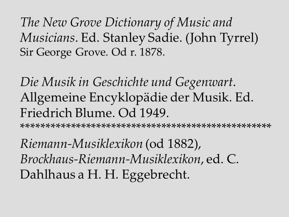 The New Grove Dictionary of Music and Musicians. Ed. Stanley Sadie. (John Tyrrel) Sir George Grove. Od r. 1878. Die Musik in Geschichte und Gegenwart.