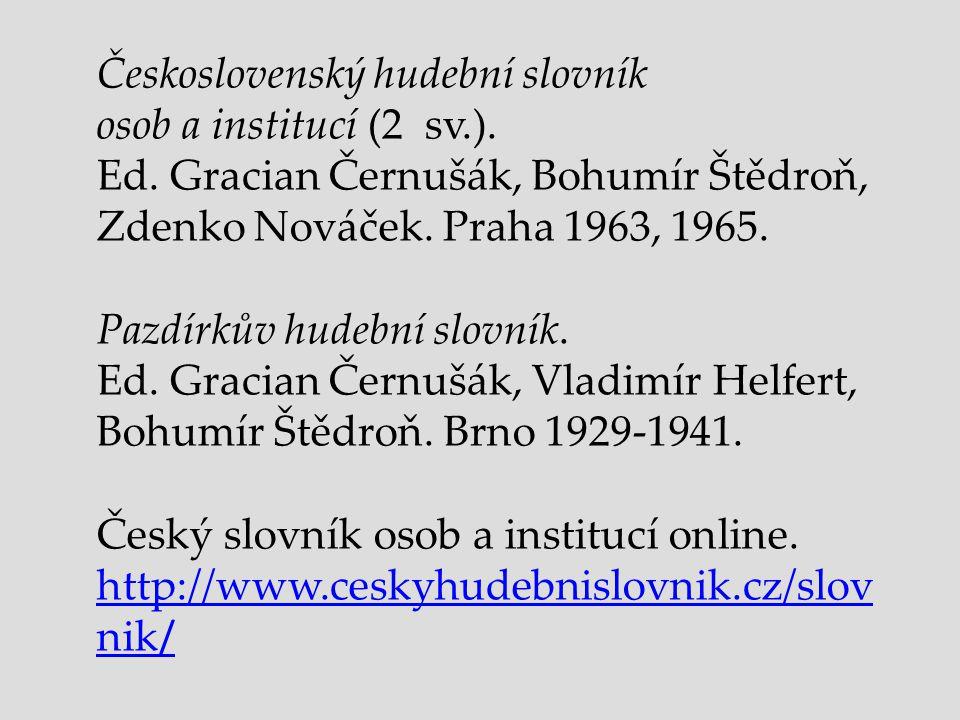 Československý hudební slovník osob a institucí (2 sv.). Ed. Gracian Černušák, Bohumír Štědroň, Zdenko Nováček. Praha 1963, 1965. Pazdírkův hudební sl