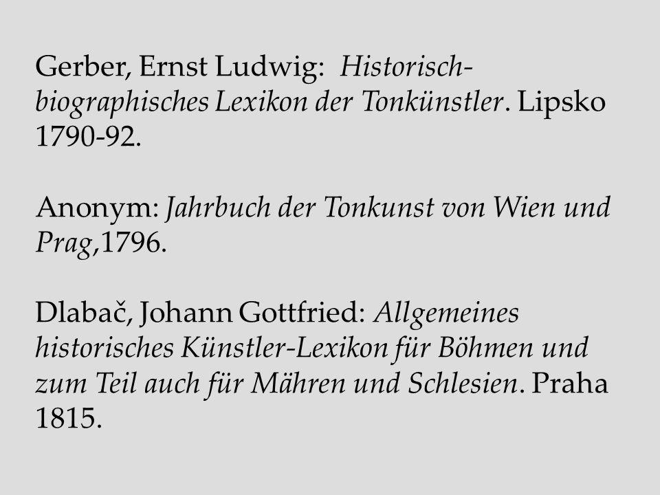 Gerber, Ernst Ludwig: Historisch- biographisches Lexikon der Tonkünstler. Lipsko 1790-92. Anonym: Jahrbuch der Tonkunst von Wien und Prag,1796. Dlabač