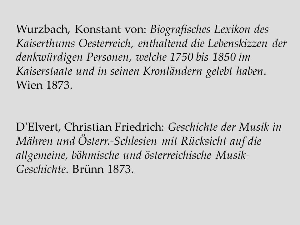 Wurzbach, Konstant von: Biografisches Lexikon des Kaiserthums Oesterreich, enthaltend die Lebenskizzen der denkwürdigen Personen, welche 1750 bis 1850