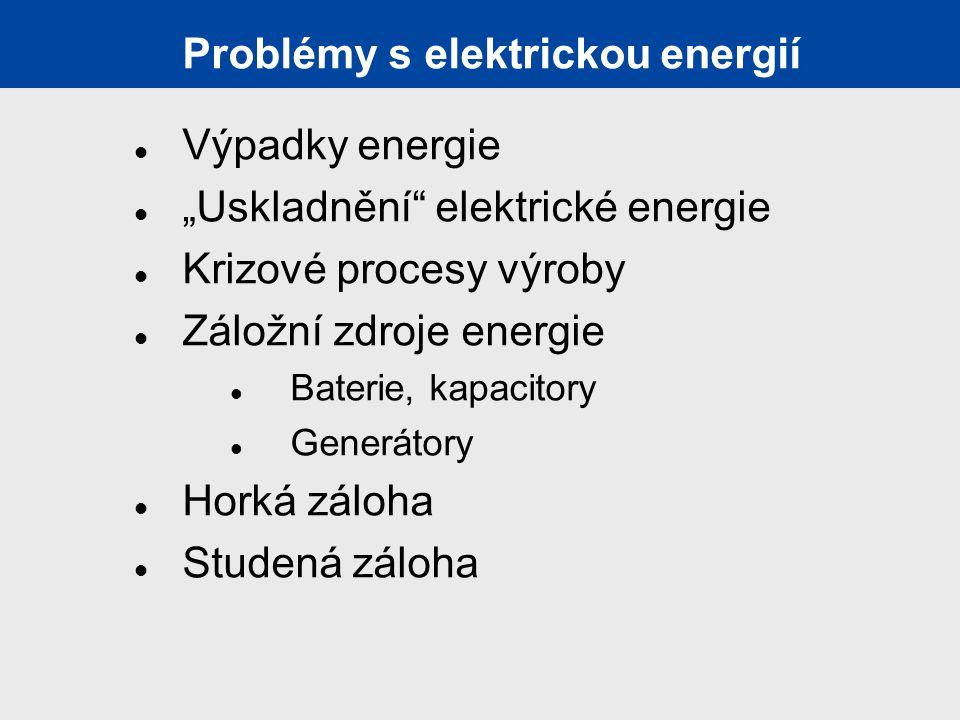"""Problémy s elektrickou energií Výpadky energie """"Uskladnění elektrické energie Krizové procesy výroby Záložní zdroje energie Baterie, kapacitory Generátory Horká záloha Studená záloha"""