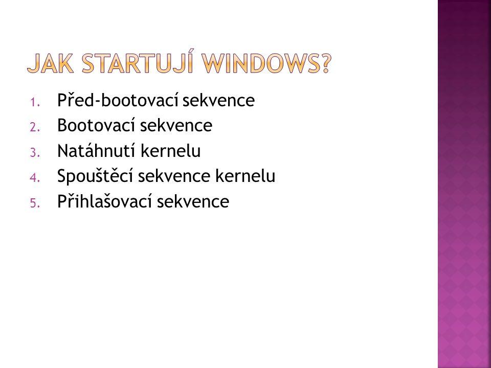 1.Před-bootovací sekvence 2. Bootovací sekvence 3.