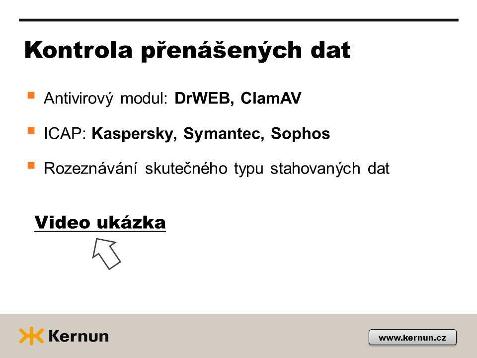 www.kernun.cz Kontrola přenášených dat  Antivirový modul: DrWEB, ClamAV  ICAP: Kaspersky, Symantec, Sophos  Rozeznávání skutečného typu stahovaných
