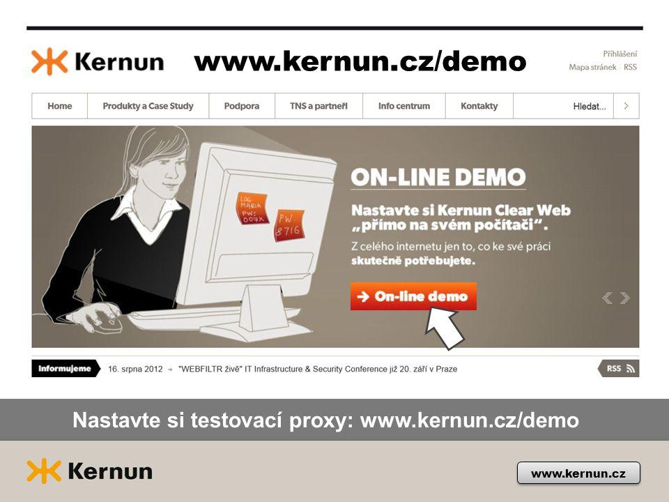 www.kernun.cz Nastavte si testovací proxy: www.kernun.cz/demo www.kernun.cz/demo