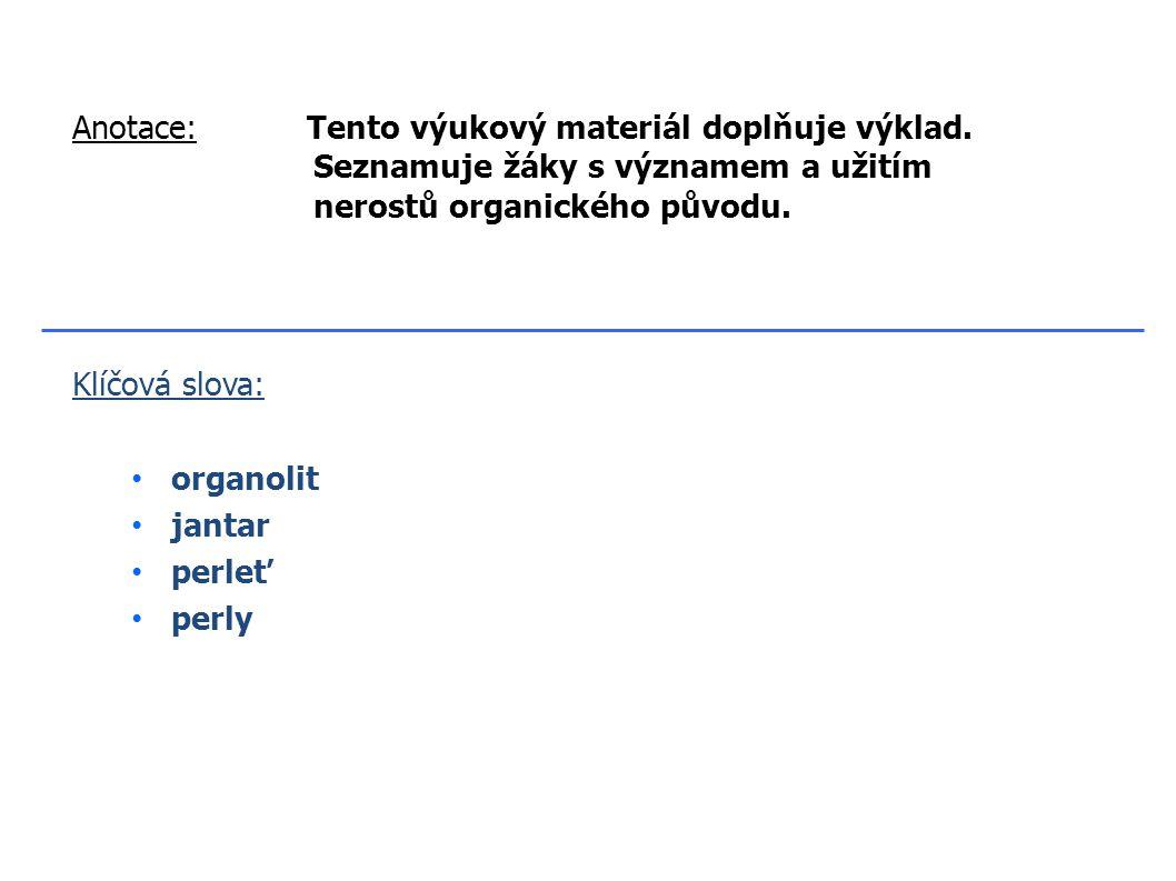 Klíčová slova: organolit jantar perleť perly Anotace:Tento výukový materiál doplňuje výklad.