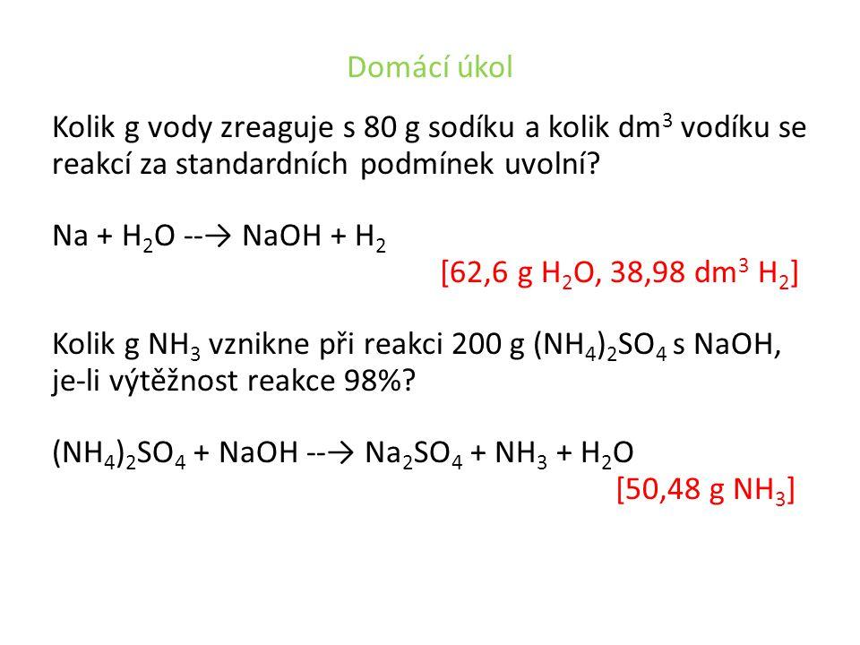 Domácí úkol Kolik g vody zreaguje s 80 g sodíku a kolik dm 3 vodíku se reakcí za standardních podmínek uvolní.