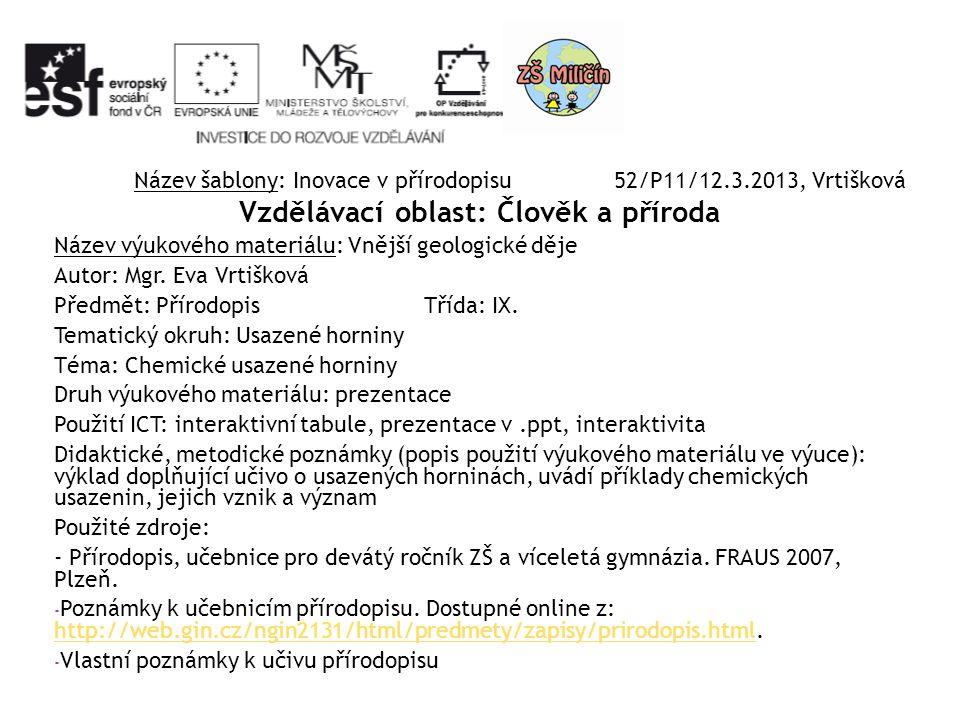 Název šablony: Inovace v přírodopisu 52/P11/12.3.2013, Vrtišková Vzdělávací oblast: Člověk a příroda Název výukového materiálu: Vnější geologické děje Autor: Mgr.