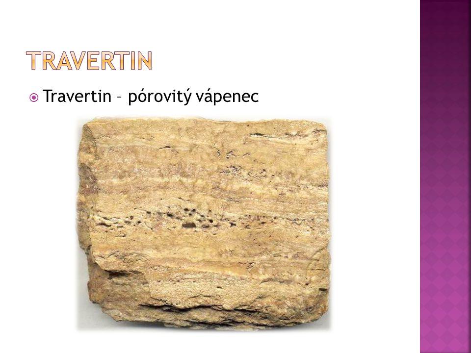  Travertin – pórovitý vápenec