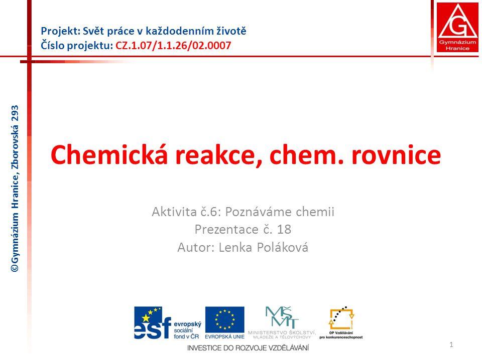 Chemická reakce, chem.rovnice Aktivita č.6: Poznáváme chemii Prezentace č.
