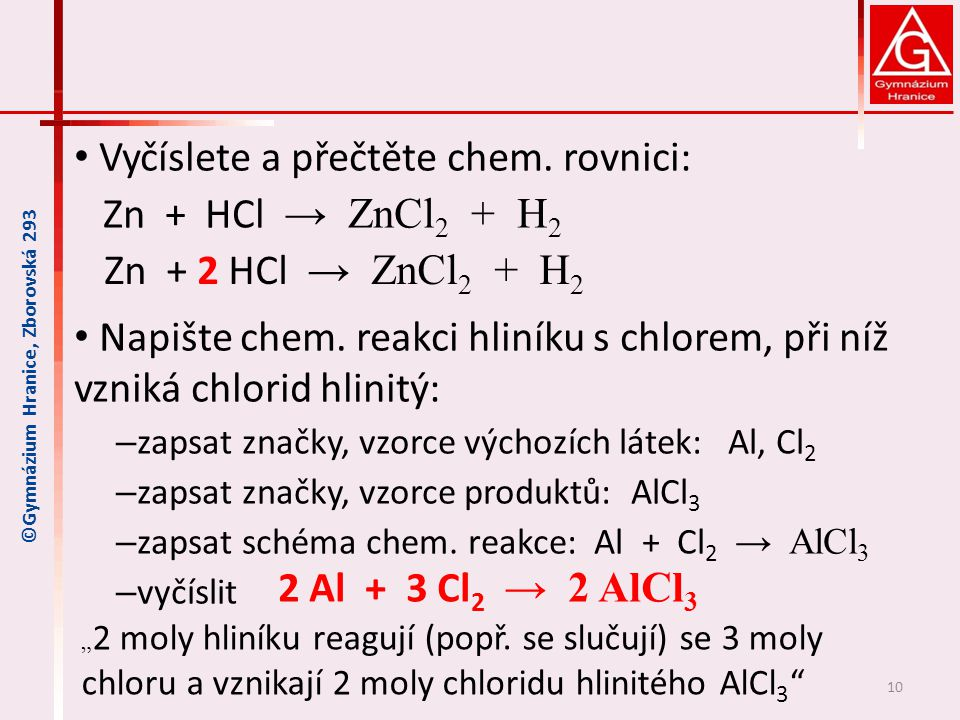 Vyčíslete a přečtěte chem.rovnici: Zn + HCl → ZnCl 2 + H 2 Napište chem.