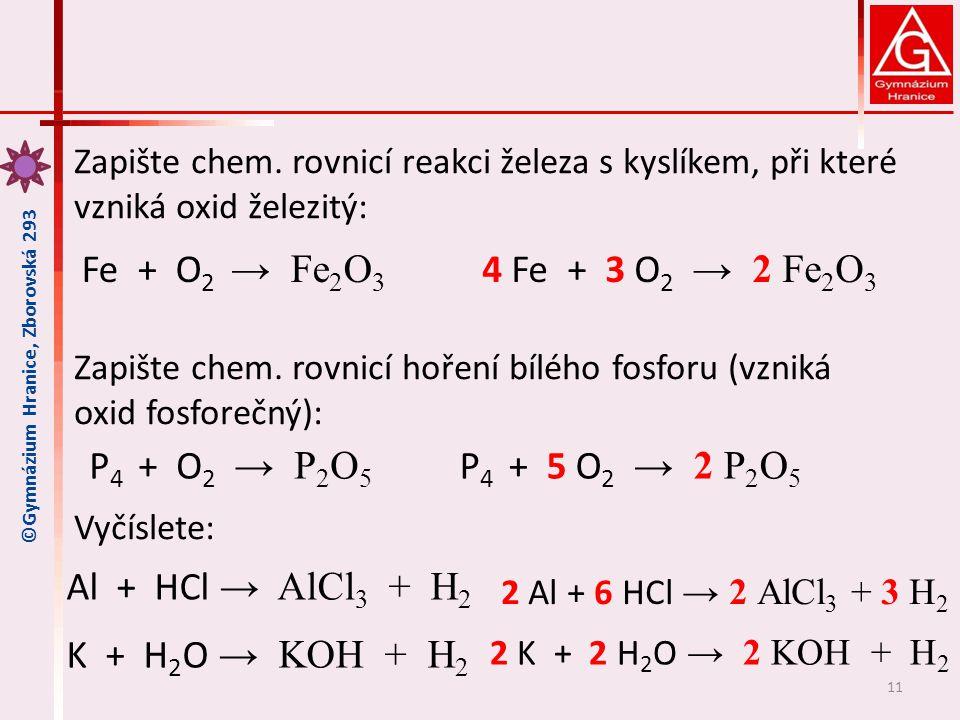 Zapište chem.rovnicí reakci železa s kyslíkem, při které vzniká oxid železitý: Zapište chem.