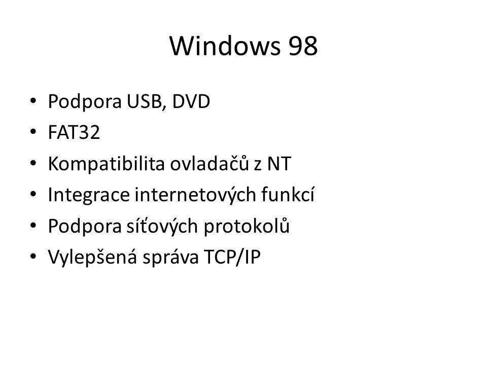 Windows 98 Podpora USB, DVD FAT32 Kompatibilita ovladačů z NT Integrace internetových funkcí Podpora síťových protokolů Vylepšená správa TCP/IP