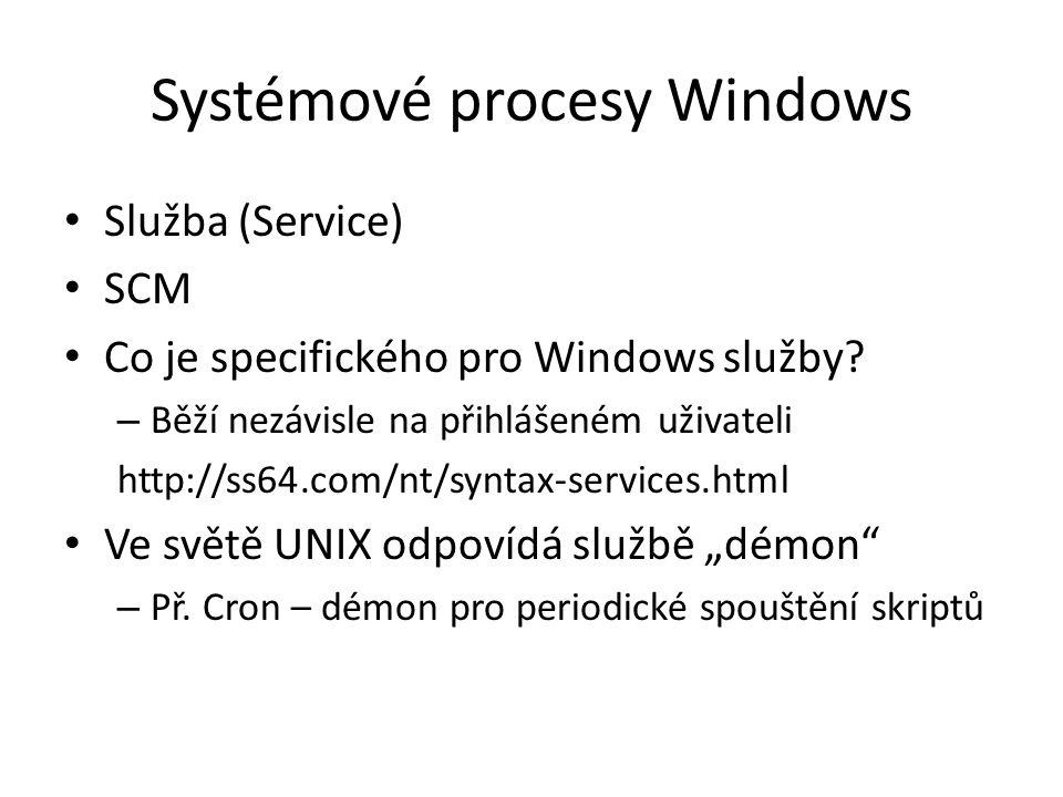 Systémové procesy Windows Služba (Service) SCM Co je specifického pro Windows služby? – Běží nezávisle na přihlášeném uživateli http://ss64.com/nt/syn