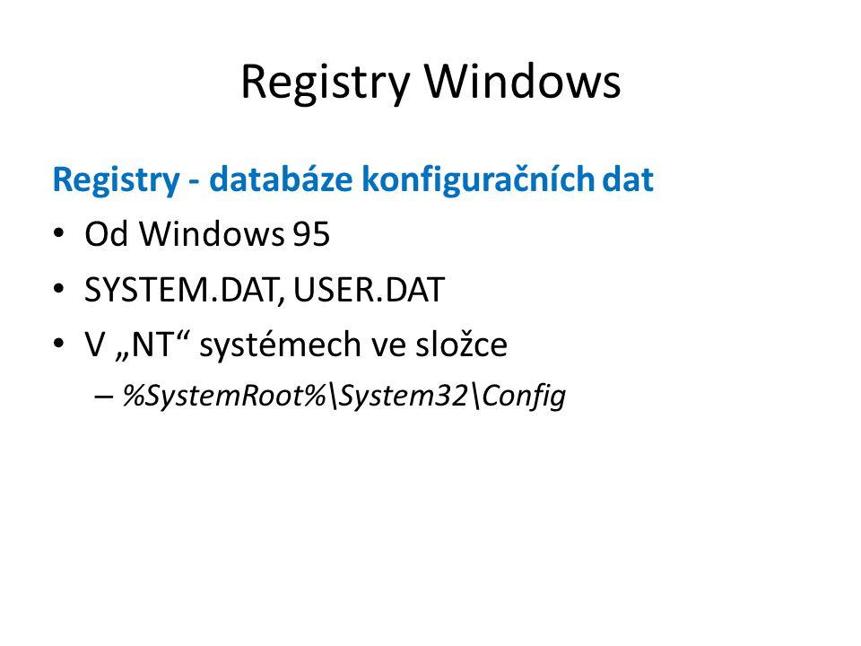 """Registry Windows Registry - databáze konfiguračních dat Od Windows 95 SYSTEM.DAT, USER.DAT V """"NT"""" systémech ve složce – %SystemRoot%\System32\Config"""