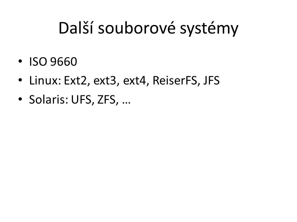 Další souborové systémy ISO 9660 Linux: Ext2, ext3, ext4, ReiserFS, JFS Solaris: UFS, ZFS, …