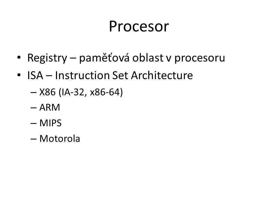 Procesor Registry – paměťová oblast v procesoru ISA – Instruction Set Architecture – X86 (IA-32, x86-64) – ARM – MIPS – Motorola