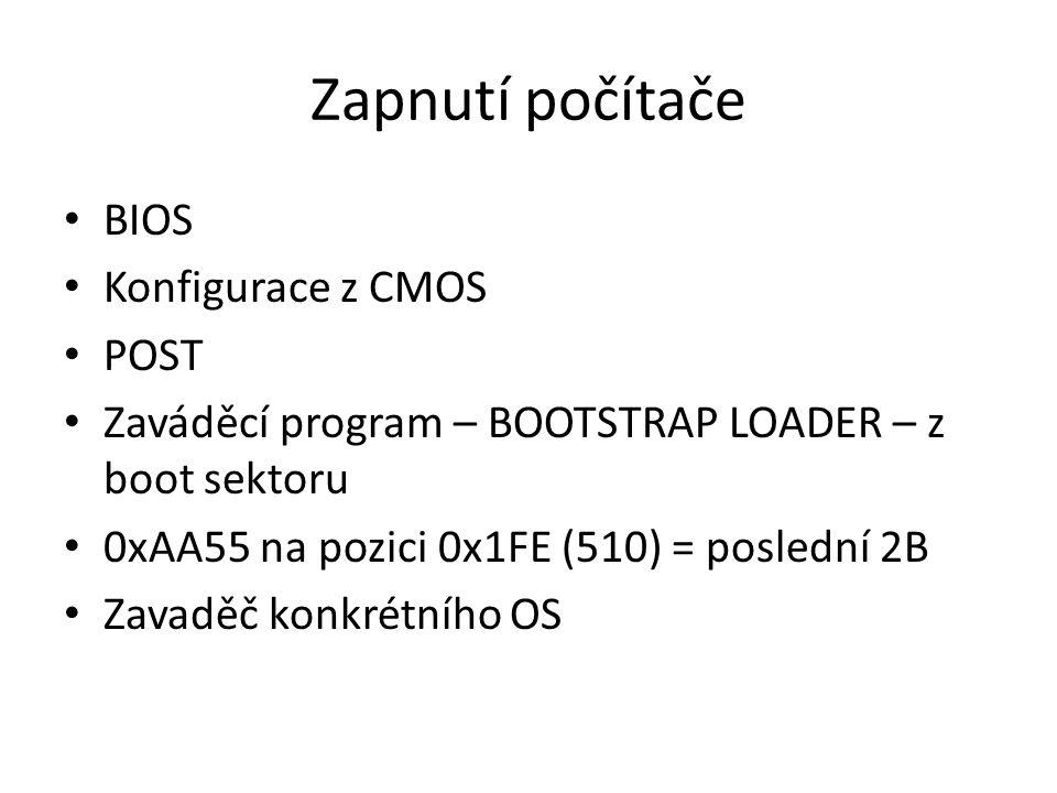 Zapnutí počítače BIOS Konfigurace z CMOS POST Zaváděcí program – BOOTSTRAP LOADER – z boot sektoru 0xAA55 na pozici 0x1FE (510) = poslední 2B Zavaděč konkrétního OS