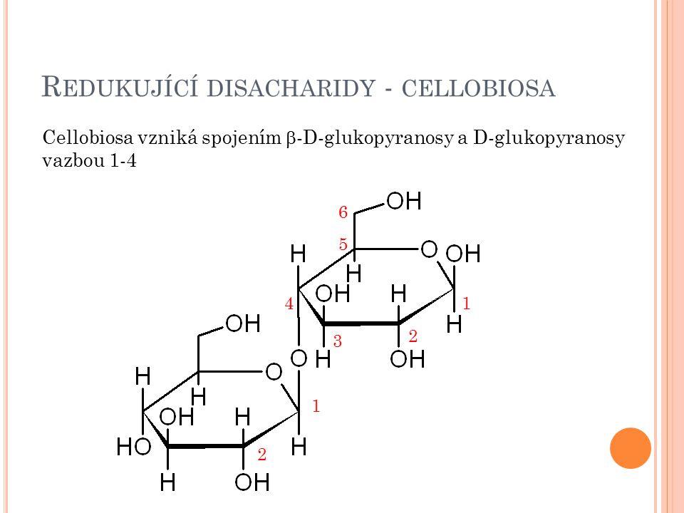 R EDUKUJÍCÍ DISACHARIDY - CELLOBIOSA Cellobiosa vzniká spojením  -D-glukopyranosy a D-glukopyranosy vazbou 1-4 1 1 2 2 3 4 5 6