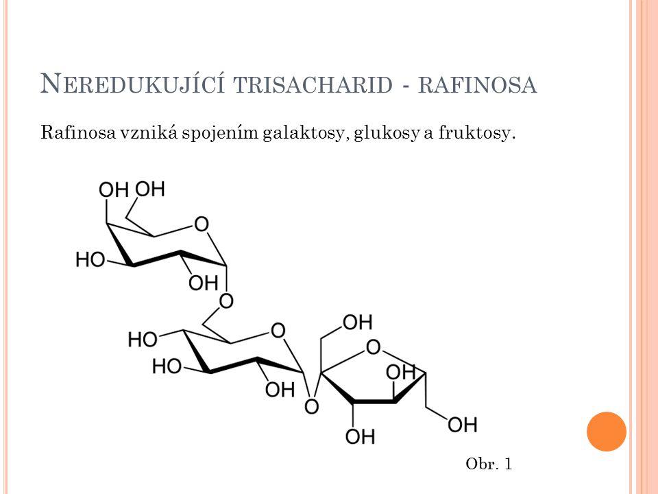 N EREDUKUJÍCÍ TRISACHARID - RAFINOSA Rafinosa vzniká spojením galaktosy, glukosy a fruktosy. Obr. 1