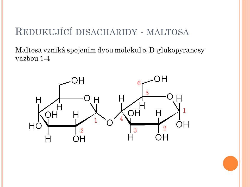 R EDUKUJÍCÍ DISACHARIDY - MALTOSA Maltosa vzniká spojením dvou molekul  -D-glukopyranosy vazbou 1-4 1 1 2 2 3 4 5 6