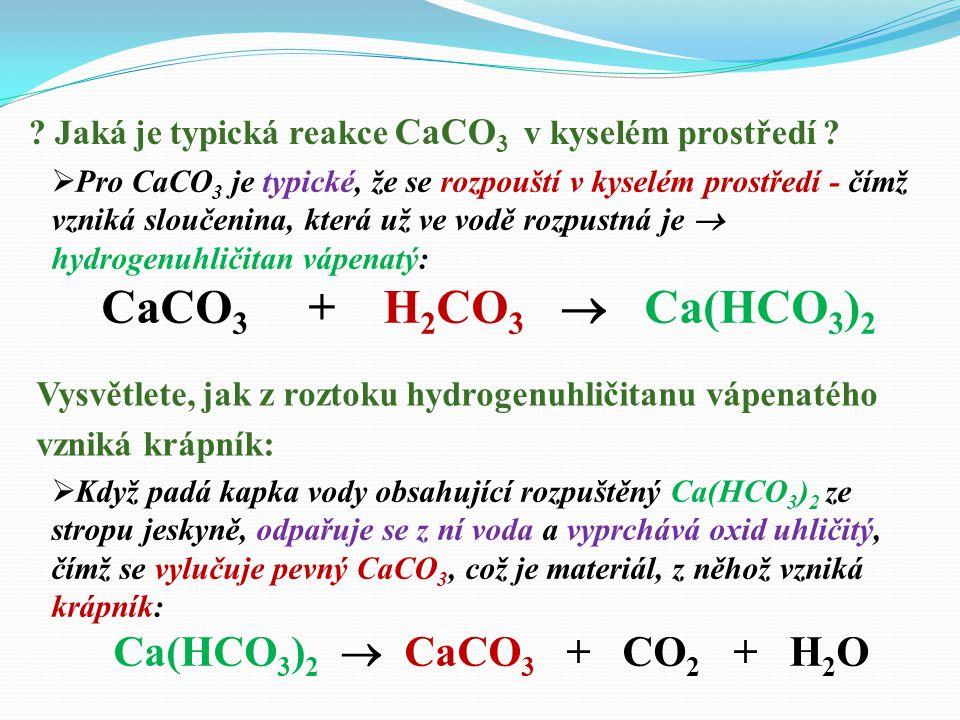  NENÍ - uhličitan vápenatý se v čisté vodě NEROZPOUŠTÍ.  Dešťová voda reaguje v atmosféře s oxidem uhličitým (CO 2 ), který se v ní rozpouští. Kraso