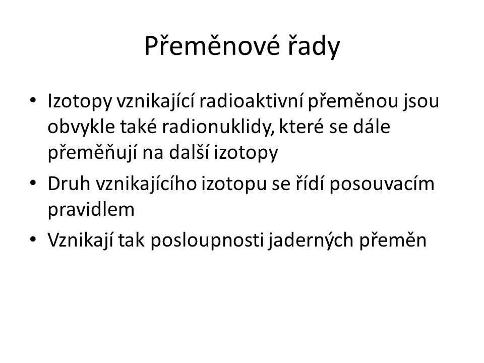 Nuklidy s přirozenou radioaktivitou patří převážně do tří přeměnových řad, které se označují podle výchozího radionuklidu: 1.