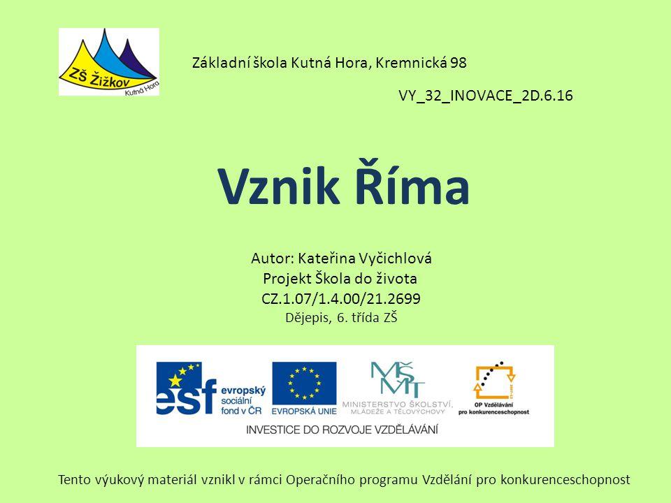 VY_32_INOVACE_2D.6.16 Autor: Kateřina Vyčichlová Projekt Škola do života CZ.1.07/1.4.00/21.2699 Dějepis, 6.