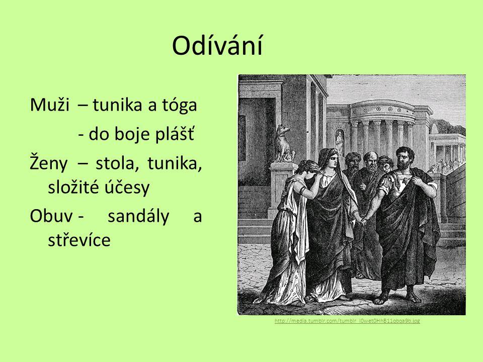 Odívání Muži – tunika a tóga - do boje plášť Ženy – stola, tunika, složité účesy Obuv- sandály a střevíce http://media.tumblr.com/tumblr_l0wet0HhB11qbqa9b.jpg