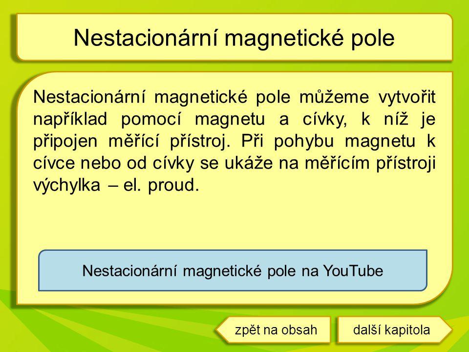 Nestacionární magnetické pole můžeme vytvořit například pomocí magnetu a cívky, k níž je připojen měřící přístroj. Při pohybu magnetu k cívce nebo od