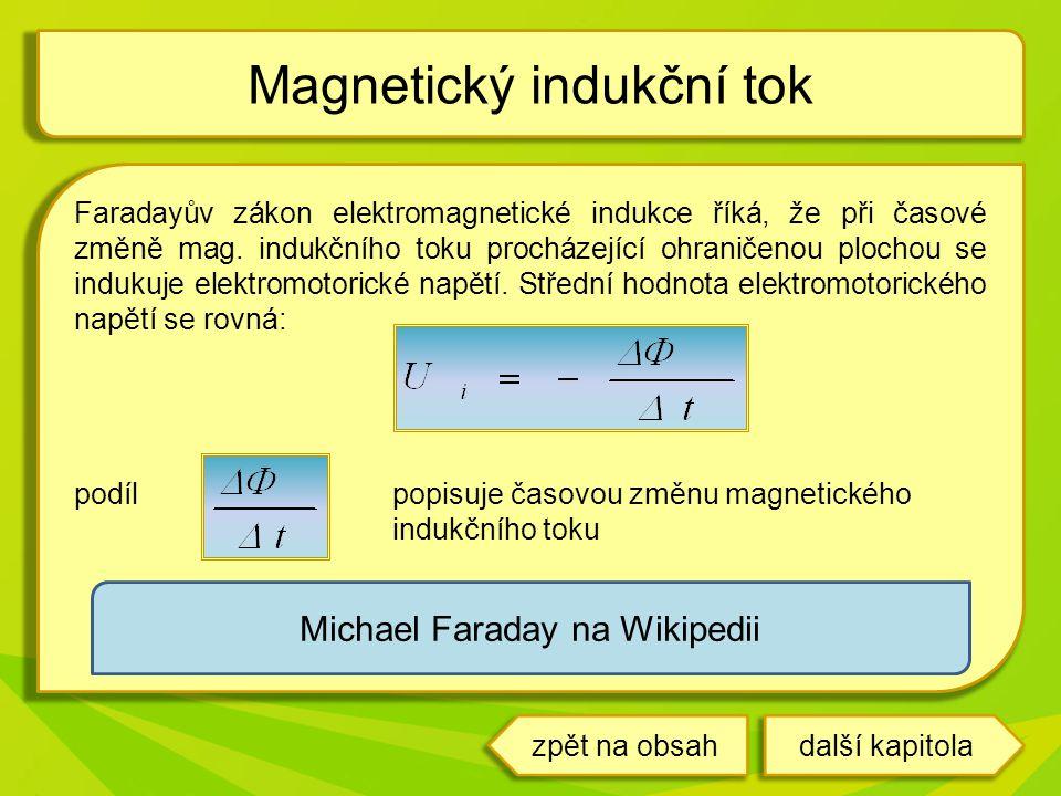Faradayův zákon elektromagnetické indukce říká, že při časové změně mag. indukčního toku procházející ohraničenou plochou se indukuje elektromotorické