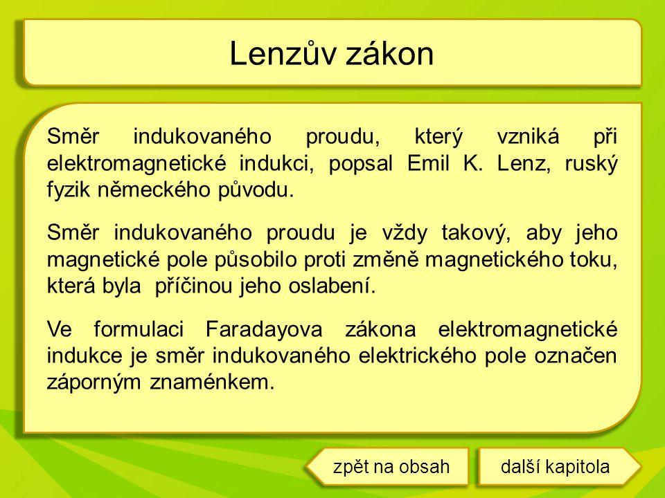 Směr indukovaného proudu, který vzniká při elektromagnetické indukci, popsal Emil K. Lenz, ruský fyzik německého původu. Směr indukovaného proudu je v