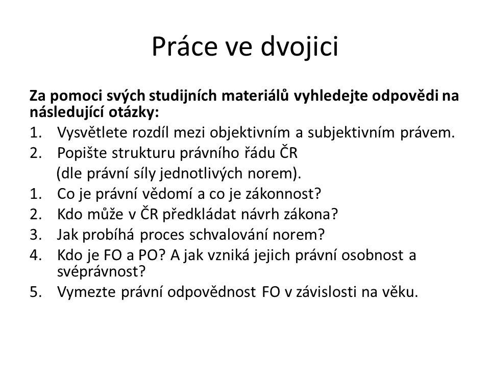 Práce ve dvojici Za pomoci svých studijních materiálů vyhledejte odpovědi na následující otázky: 1.Vysvětlete rozdíl mezi objektivním a subjektivním p